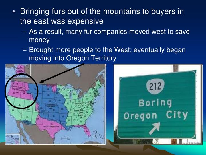 Bringing furs out of the mountains to buyers in the east was expensive