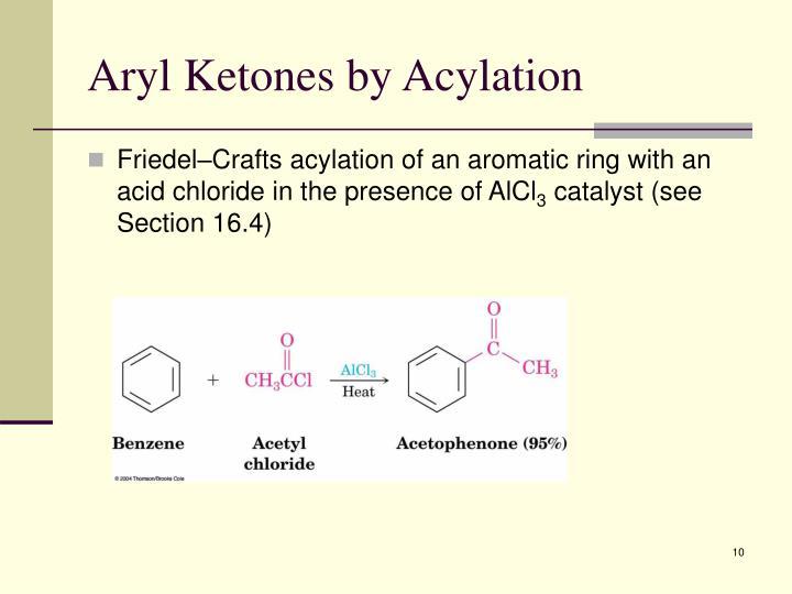 Aryl Ketones by Acylation