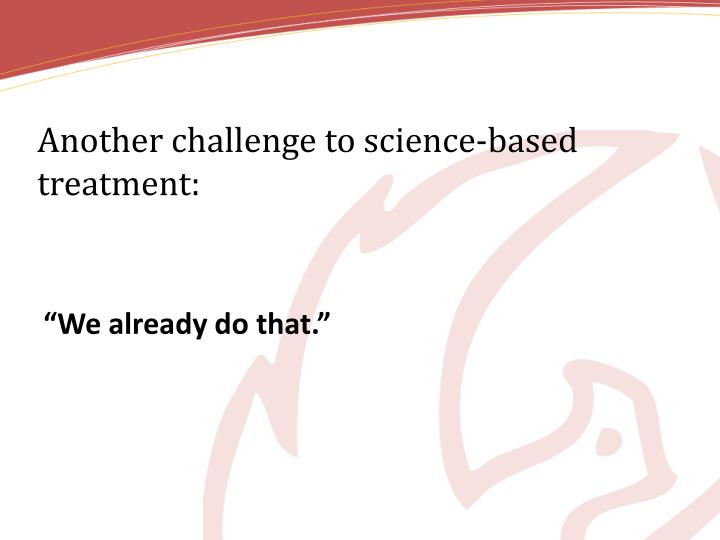 Another challenge to science-based treatment: