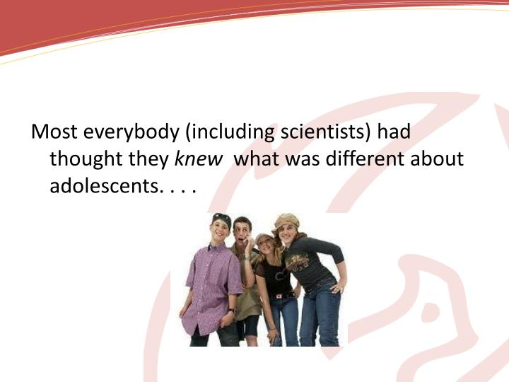 Most everybody (including scientists) had thought they