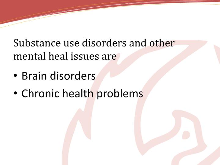 Substance use disorders and other mental heal issues are