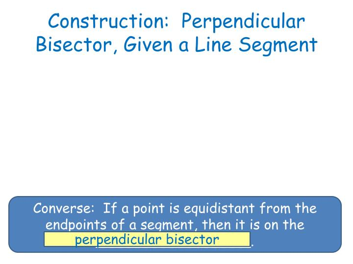 Construction:  Perpendicular Bisector, Given a Line Segment