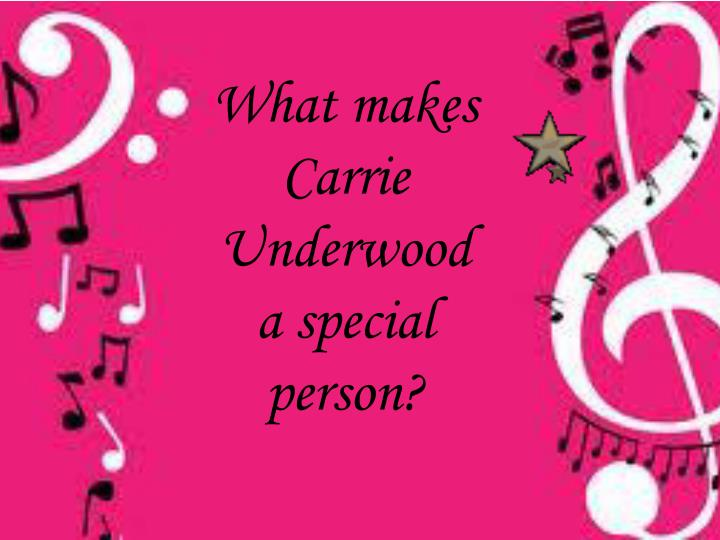 What makes Carrie Underwood a special person?