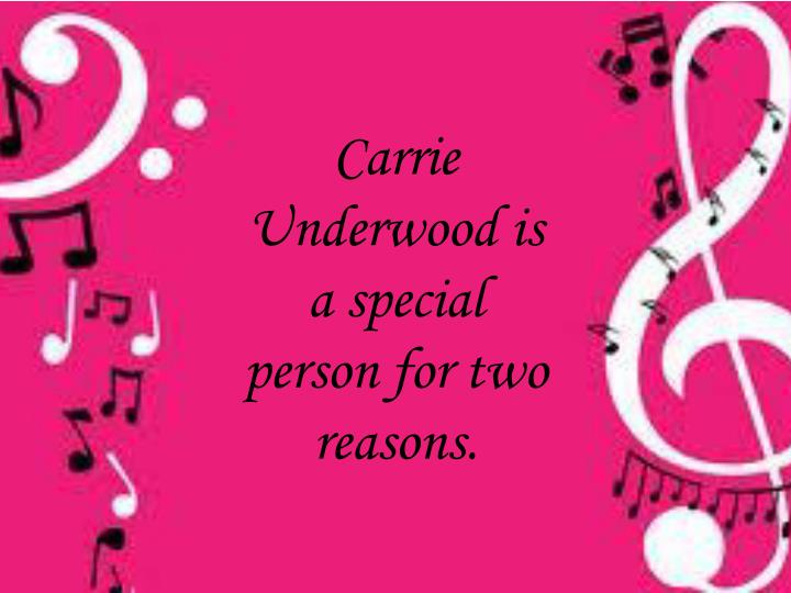 Carrie Underwood is a special person for two reasons.