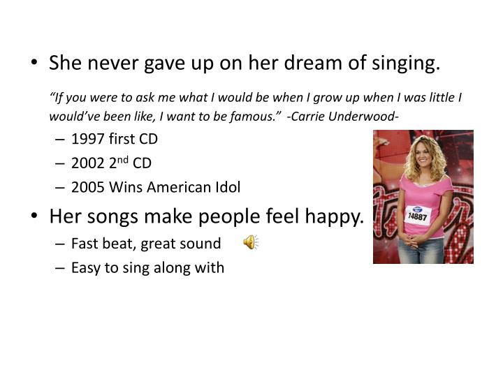 She never gave up on her dream of singing.