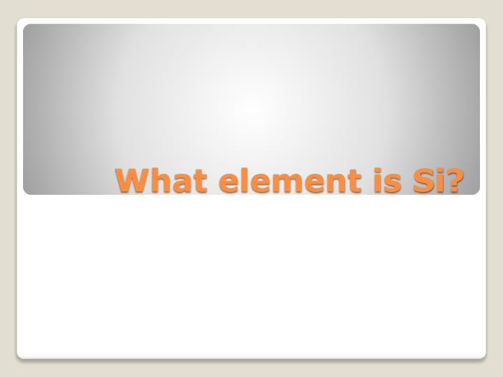 What element is Si?