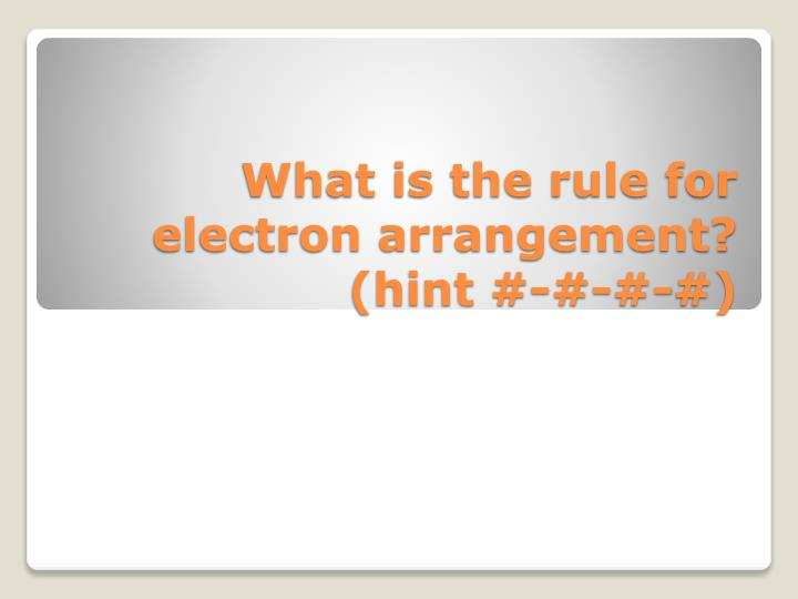 What is the rule for electron arrangement?
