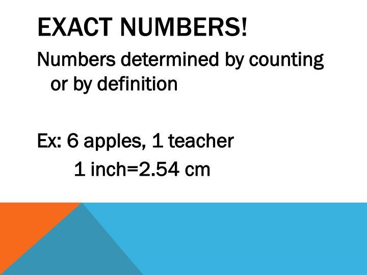 Exact numbers!