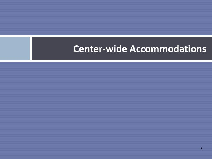 Center-wide Accommodations