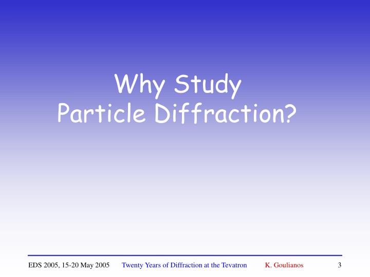 Why study particle diffraction
