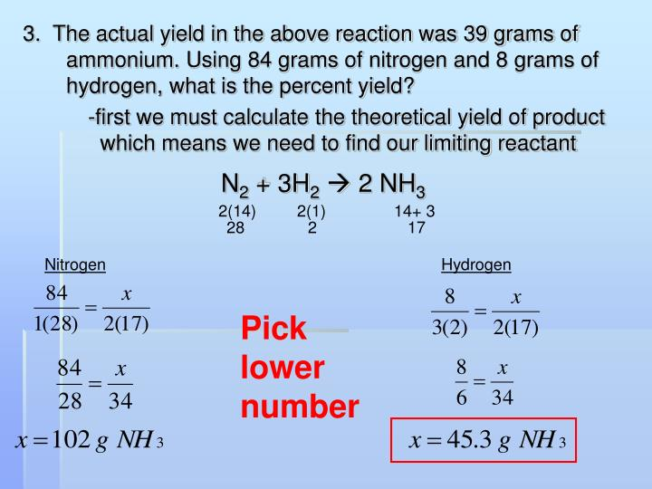 3.  The actual yield in the above reaction was 39 grams of ammonium. Using 84 grams of nitrogen and 8 grams of hydrogen, what is the percent yield?