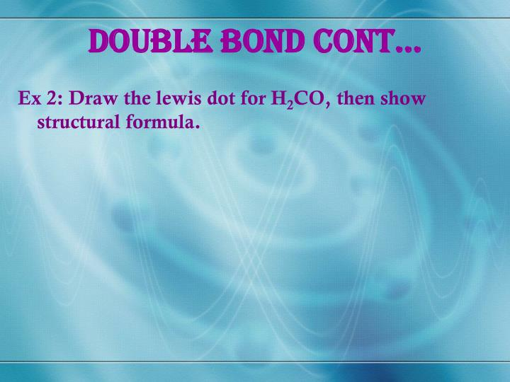 Double Bond cont…