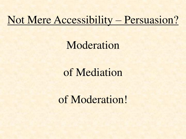 Not Mere Accessibility – Persuasion?