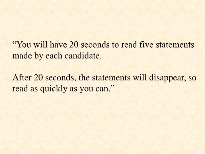"""You will have 20 seconds to read five statements made by each candidate."