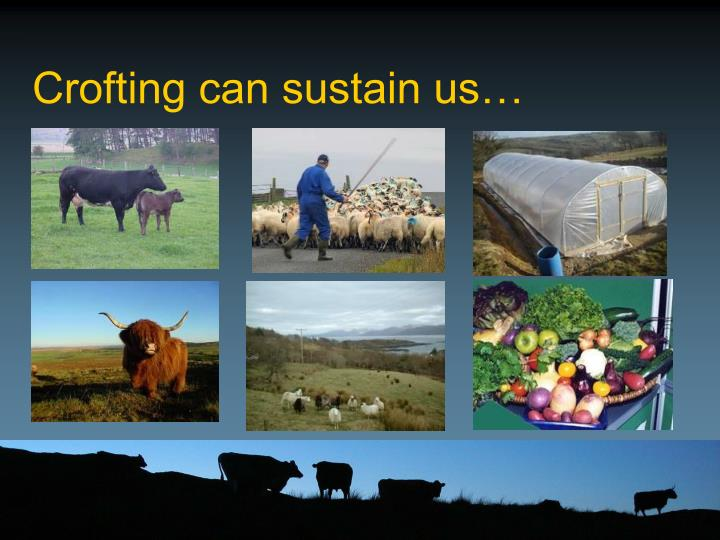 Crofting can sustain us…