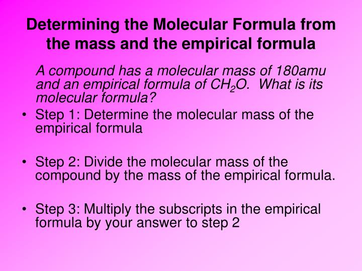 Determining the Molecular Formula from the mass and the empirical formula