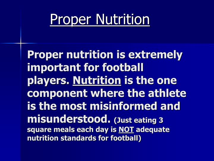 Proper nutrition is extremely important for football players.