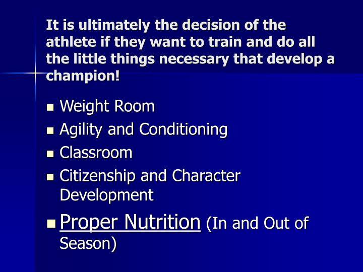 It is ultimately the decision of the athlete if they want to train and do all the little things necessary that develop a champion!