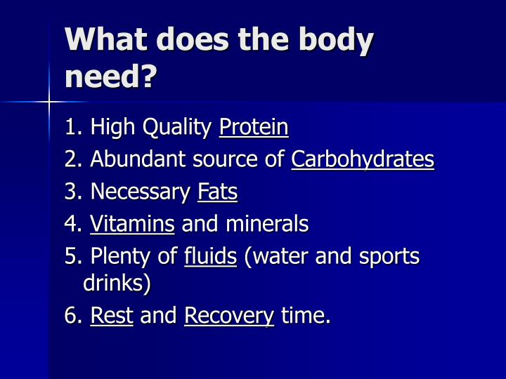 What does the body need?