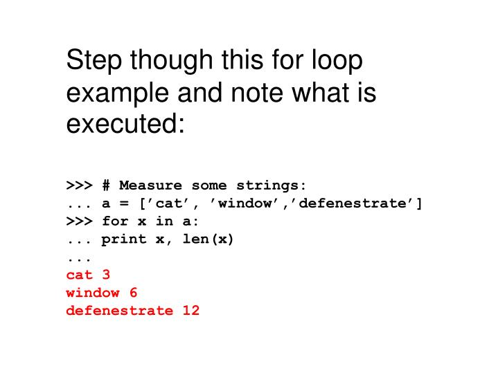 Step though this for loop example and note what is executed: