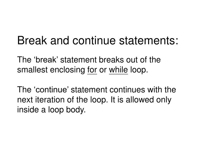 Break and continue statements: