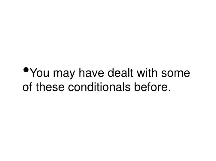 You may have dealt with some of these conditionals before.