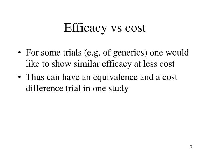 Efficacy vs cost