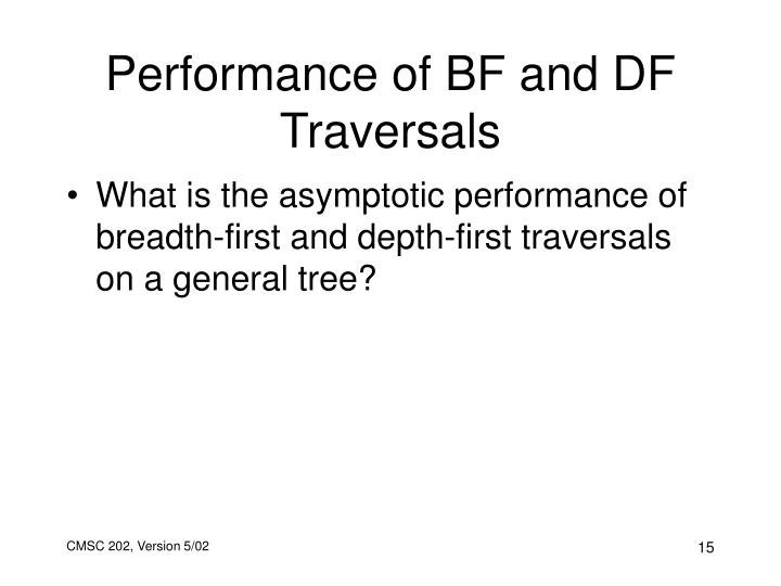 Performance of BF and DF Traversals