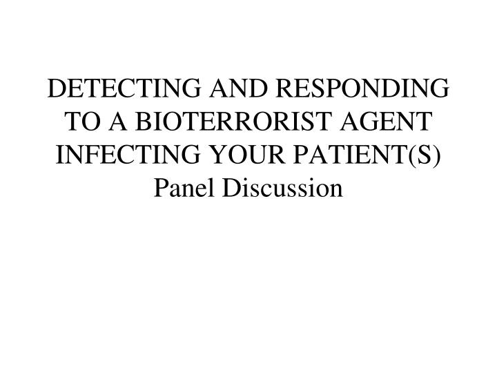 DETECTING AND RESPONDING TO A BIOTERRORIST AGENT INFECTING YOUR PATIENT(S)