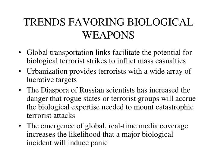 TRENDS FAVORING BIOLOGICAL WEAPONS