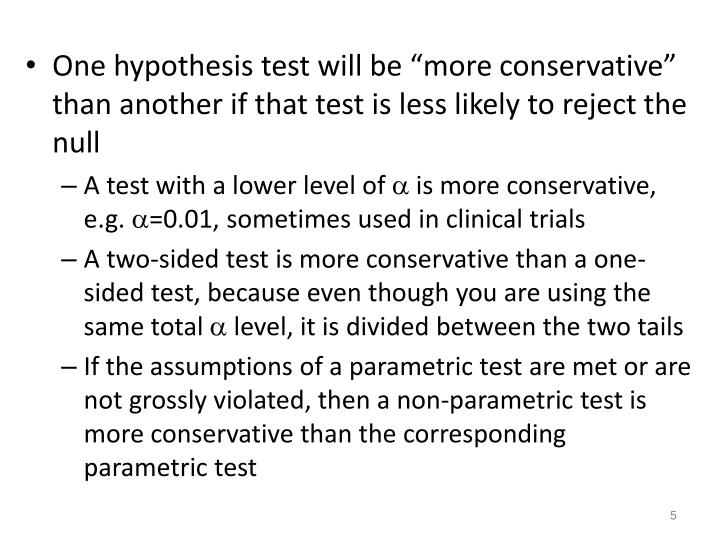 "One hypothesis test will be ""more conservative"" than another if that test is less likely to reject the null"