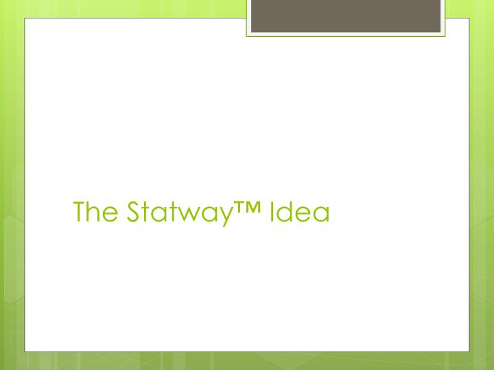 The Statway™ Idea