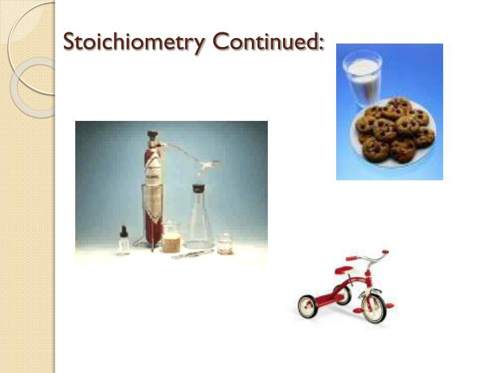 Stoichiometry Continued: