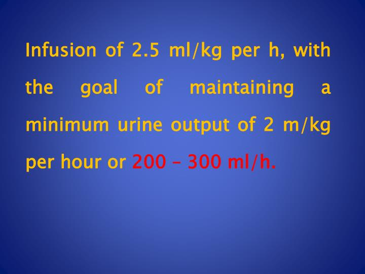 Infusion of 2.5 ml/kg per h, with the goal of maintaining a minimum urine output of 2 m/kg per hour or