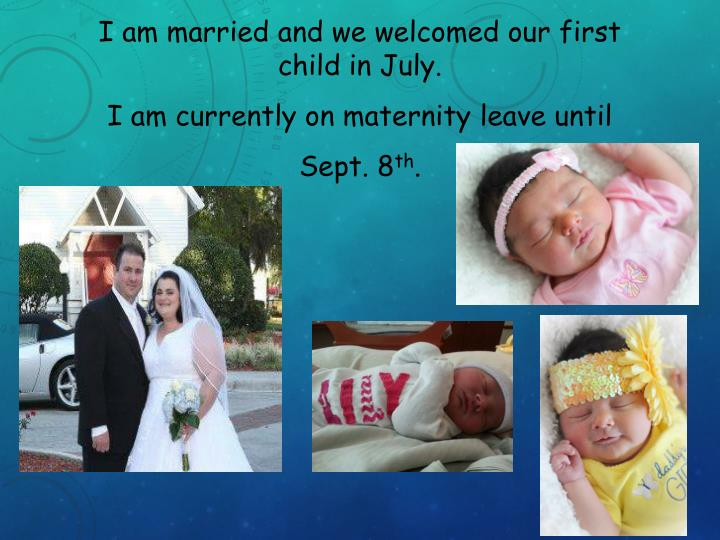 I am married and we welcomed our first child in July.