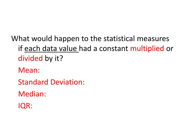 What would happen to the statistical measures if