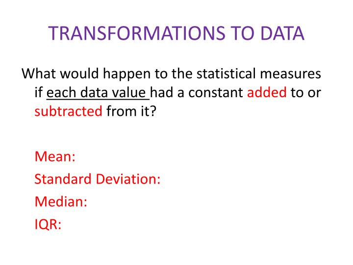 TRANSFORMATIONS TO DATA