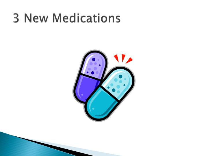 3 New Medications