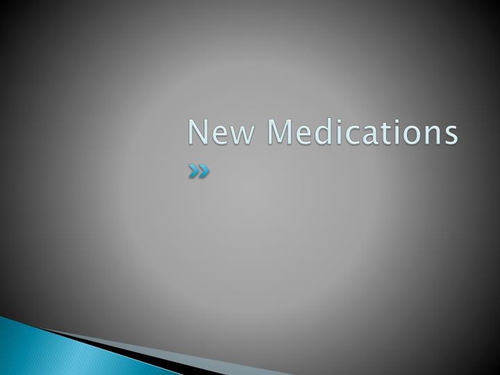 New Medications