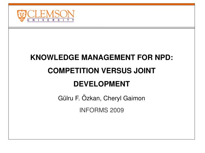 KNOWLEDGE MANAGEMENT FOR NPD: COMPETITION VERSUS JOINT DEVELOPMENT