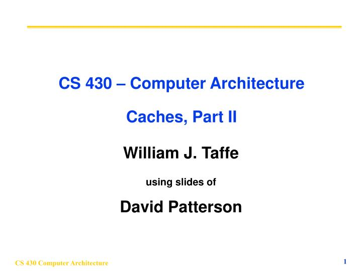 Cs 430 computer architecture caches part ii