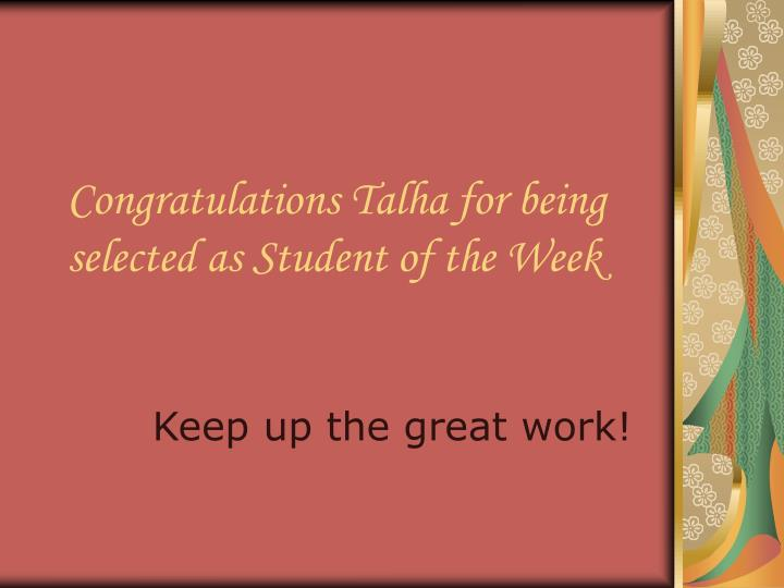 Congratulations Talha for being selected as Student of the Week