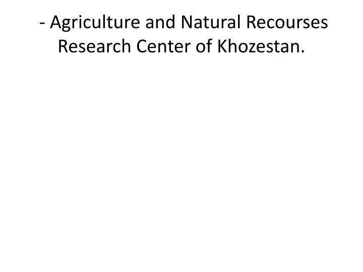 - Agriculture and Natural Recourses Research Center of Khozestan.