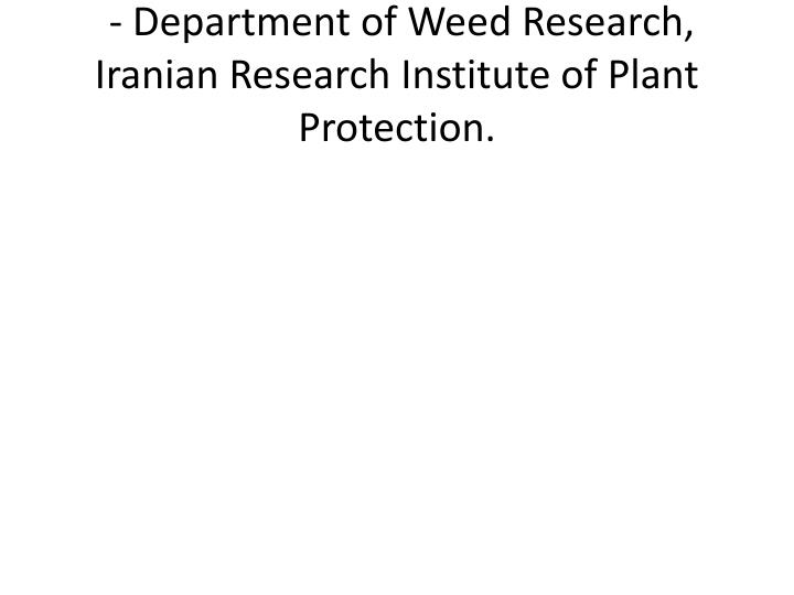 - Department of Weed Research, Iranian Research Institute of Plant Protection.