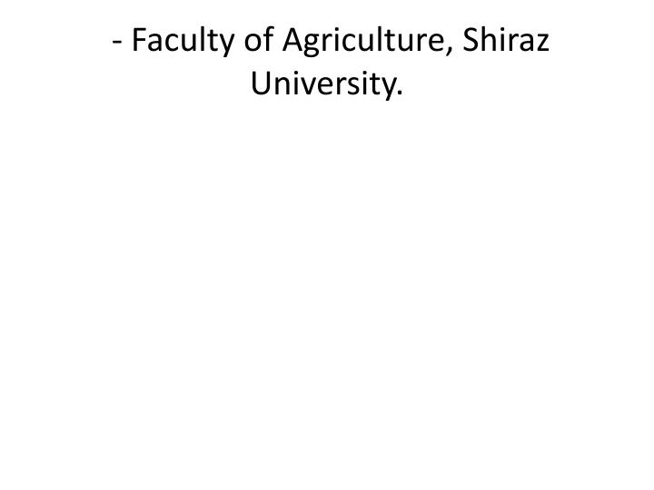 - Faculty of Agriculture, Shiraz University.