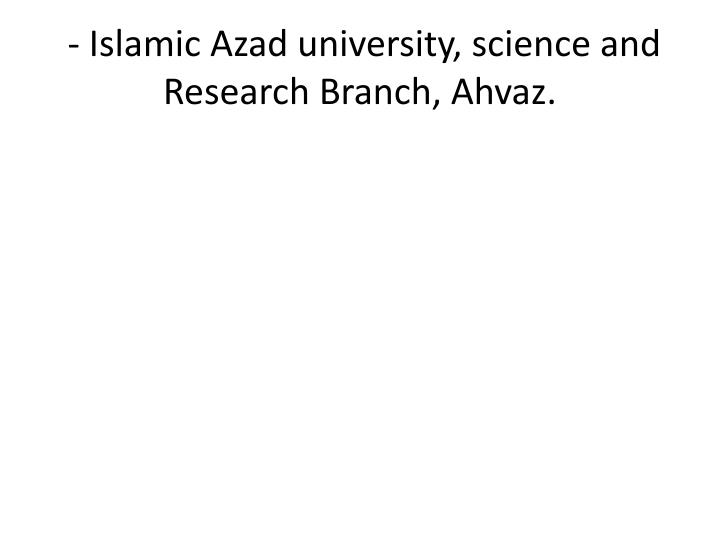 - Islamic Azad university, science and Research Branch, Ahvaz.