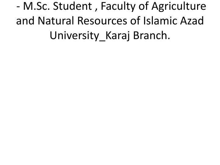 - M.Sc. Student , Faculty of Agriculture and Natural Resources of Islamic Azad University_Karaj Branch.