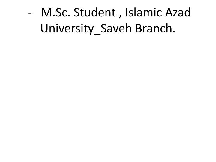 -   M.Sc. Student , Islamic Azad University_Saveh Branch.