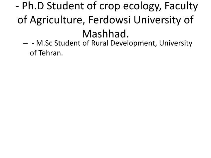 - Ph.D Student of crop ecology, Faculty of Agriculture, Ferdowsi University of Mashhad.