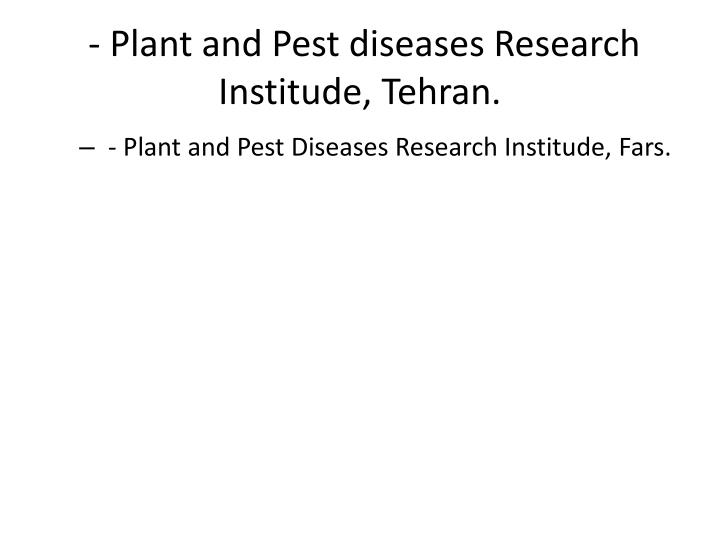 - Plant and Pest diseases Research Institude, Tehran.